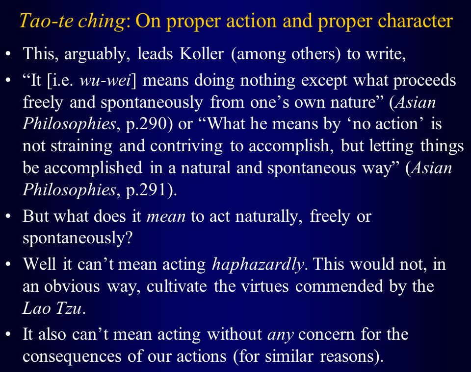 Tao-te ching: On proper action and proper character This, arguably, leads Koller (among others) to write, It [i.e.