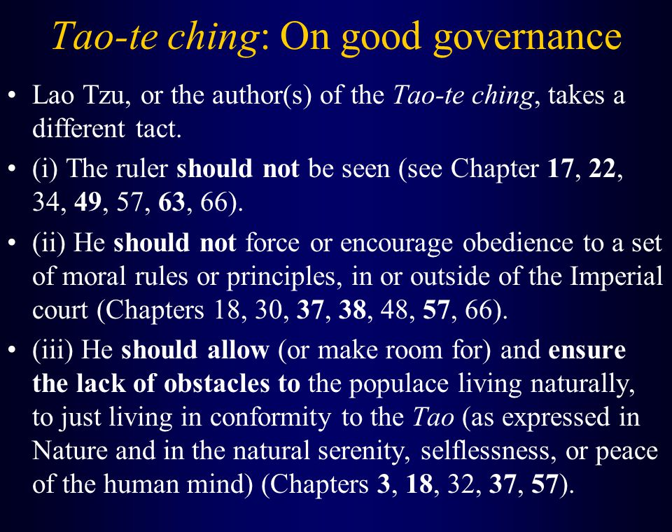 Tao-te ching: On good governance Lao Tzu, or the author(s) of the Tao-te ching, takes a different tact.