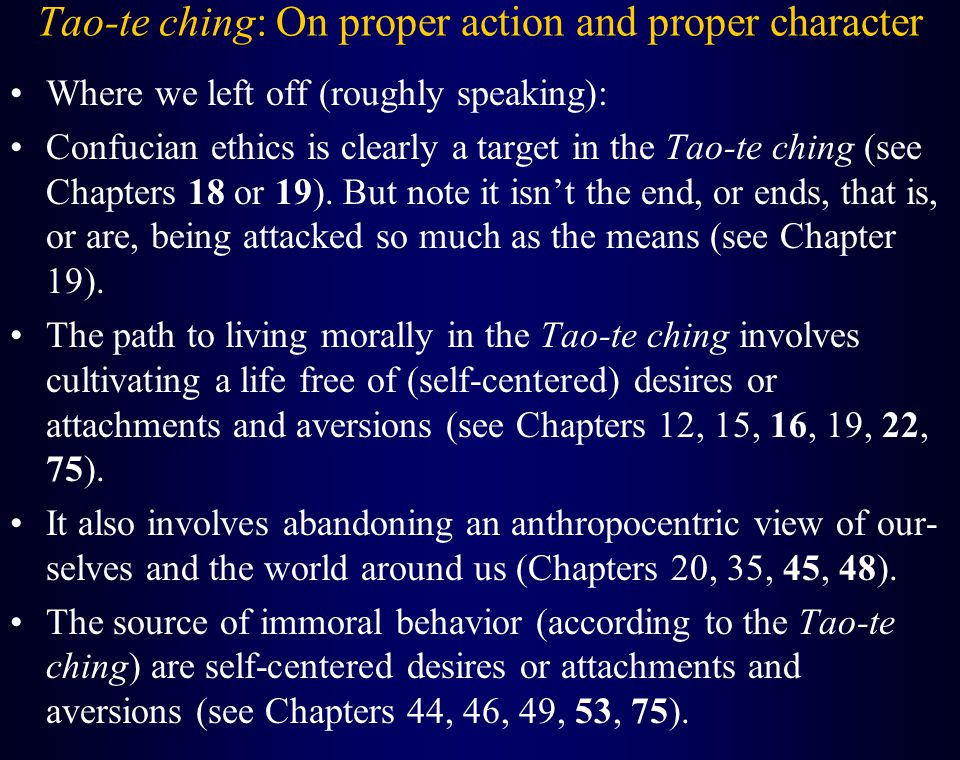 Tao-te ching: On proper action and proper character Where we left off (roughly speaking): Confucian ethics is clearly a target in the Tao-te ching (see Chapters 18 or 19).