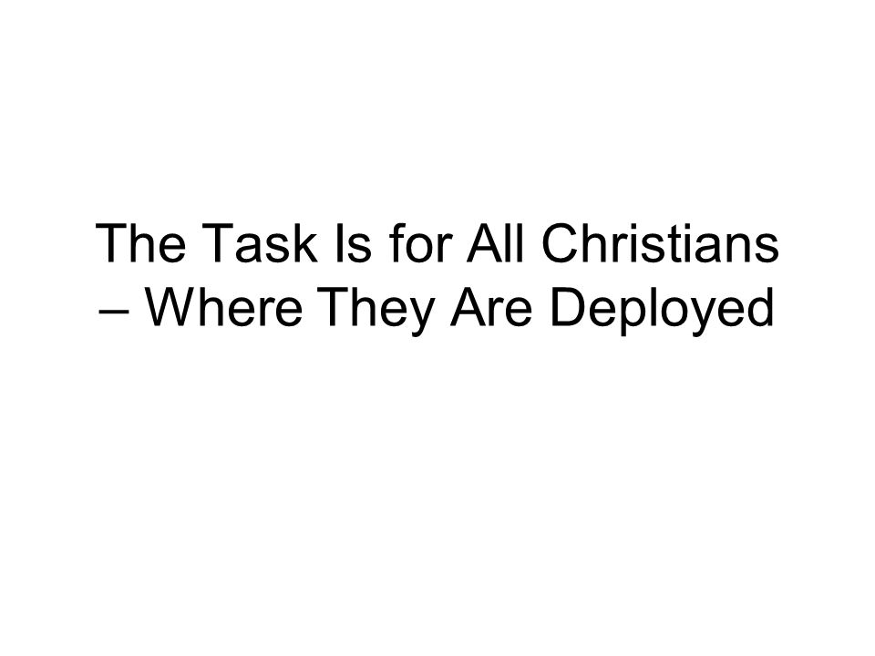 The Task Is for All Christians – Where They Are Deployed