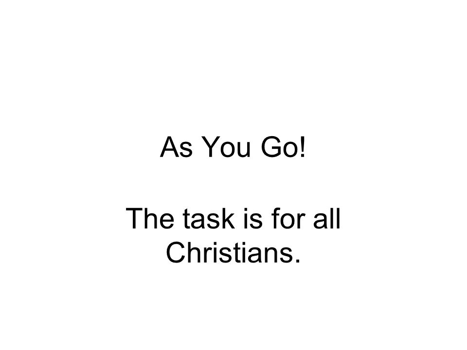 As You Go! The task is for all Christians.