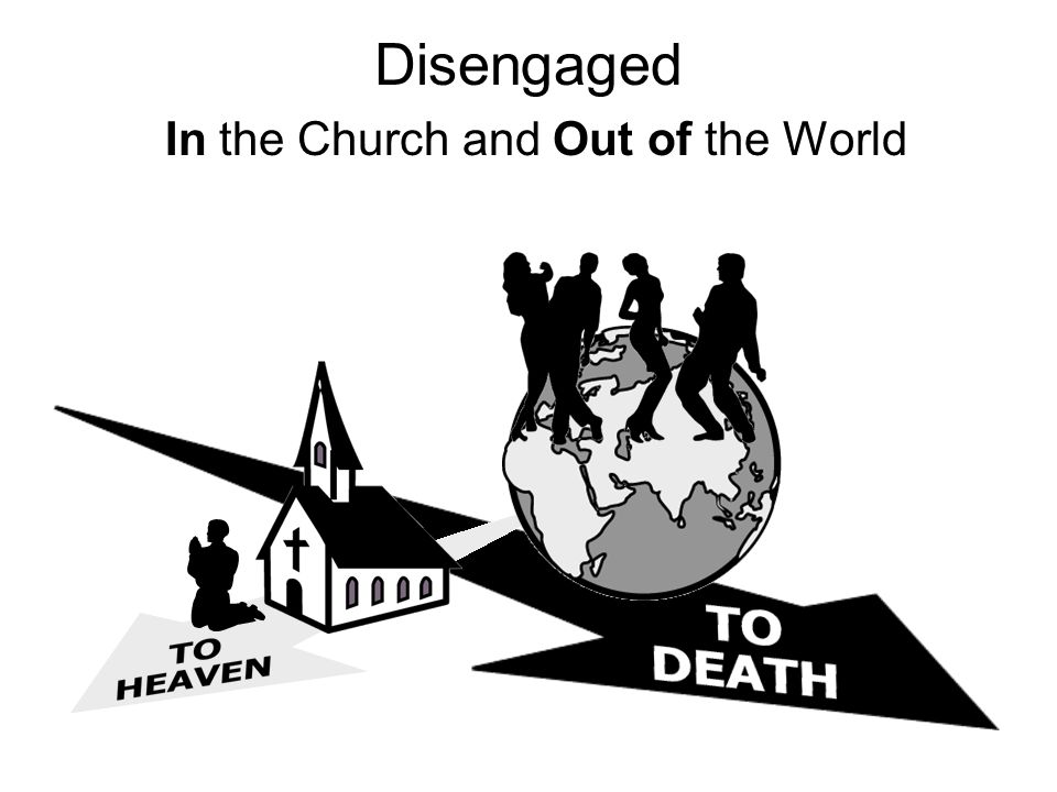 Disengaged In the Church and Out of the World