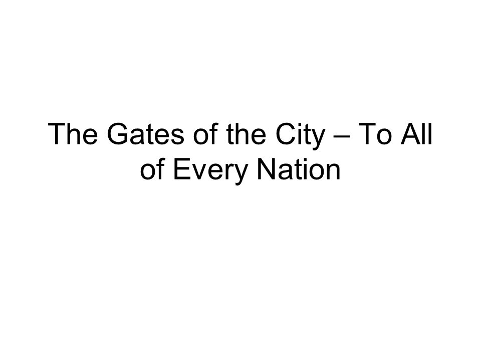 The Gates of the City – To All of Every Nation