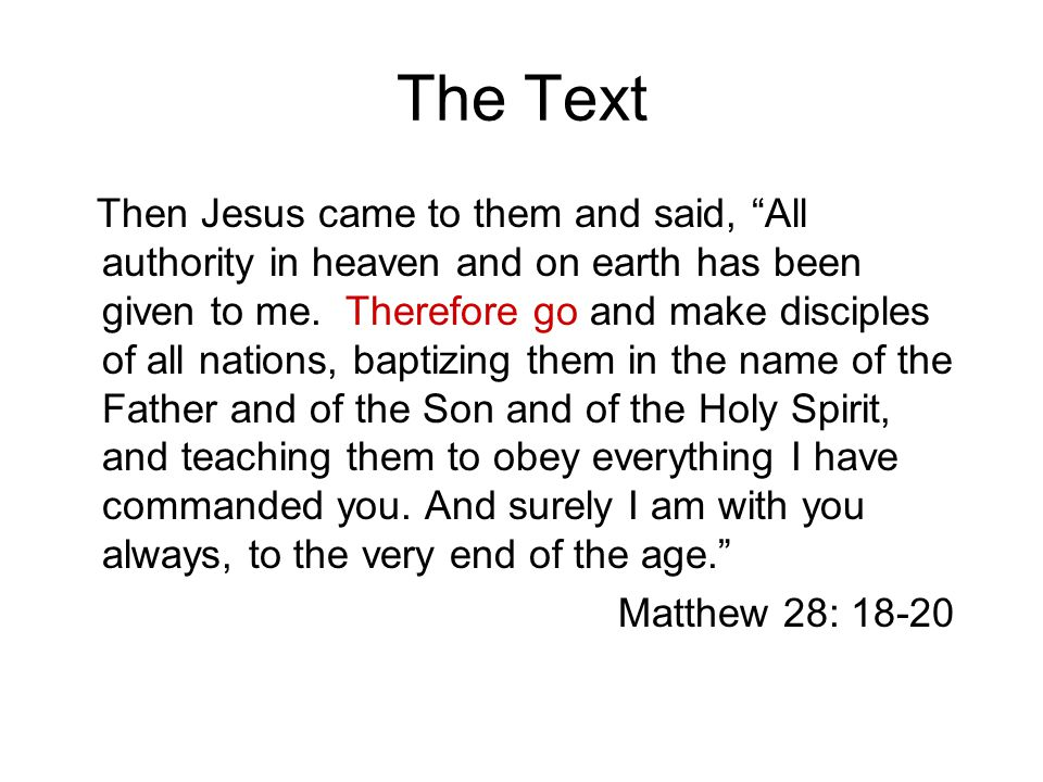 The Text Then Jesus came to them and said, All authority in heaven and on earth has been given to me.