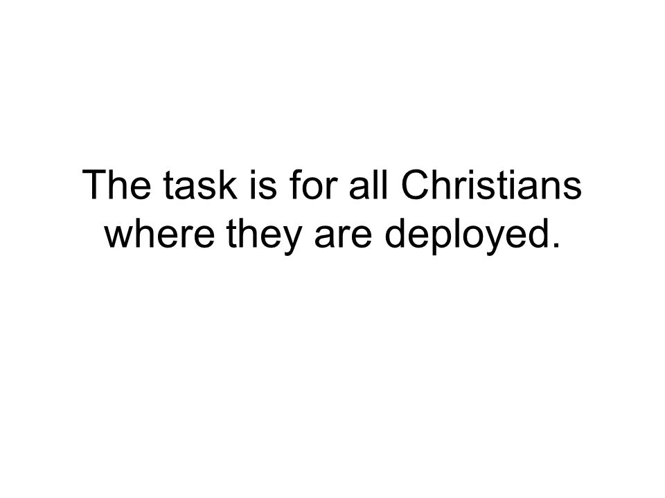 The task is for all Christians where they are deployed.