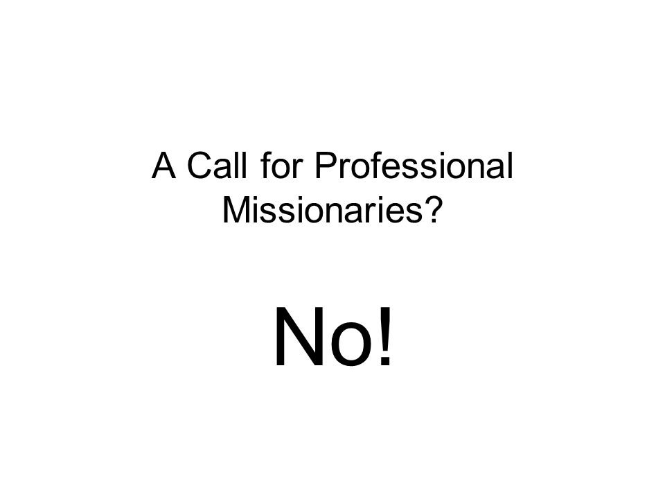 A Call for Professional Missionaries No!