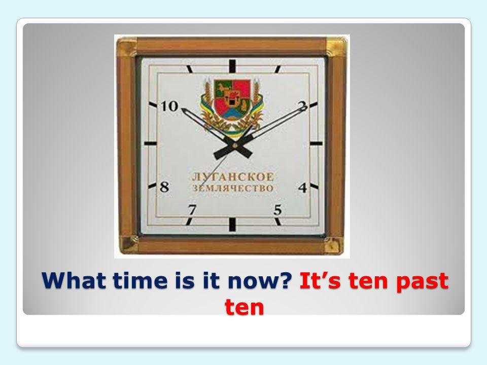 What time is it now? It's ten past ten