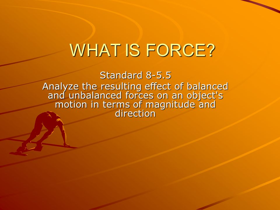 WHAT IS FORCE.A force is a push or a pull.
