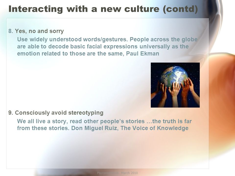 Interacting with a new culture (contd) 8. Yes, no and sorry Use widely understood words/gestures.