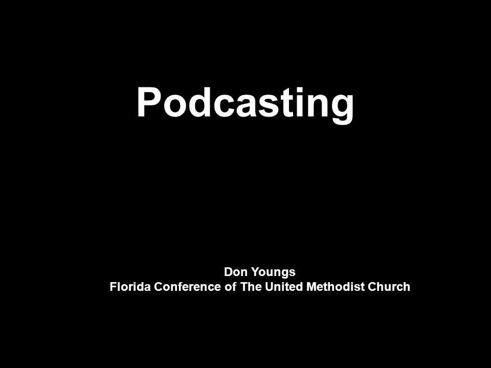 Podcasting Don Youngs Florida Conference of The United Methodist Church