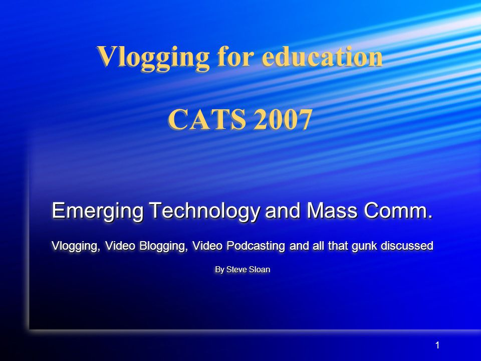 1 Vlogging for education CATS 2007 Emerging Technology and Mass Comm.