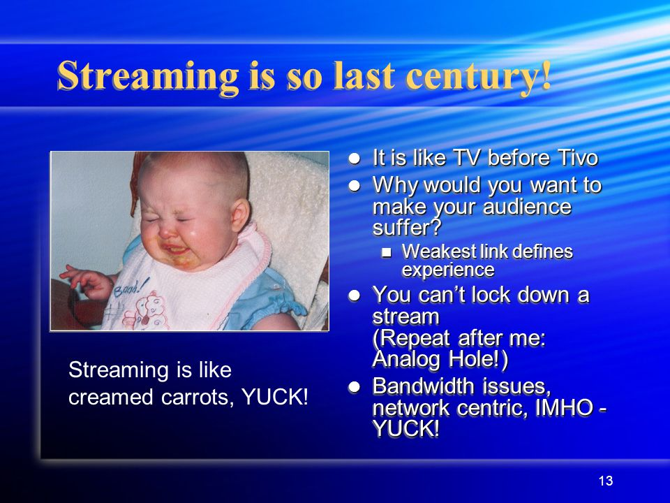 13 Streaming is so last century.