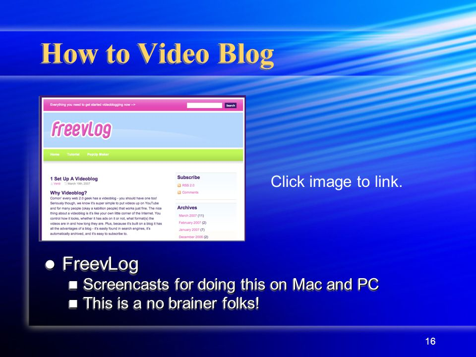 16 How to Video Blog FreevLog Screencasts for doing this on Mac and PC This is a no brainer folks.