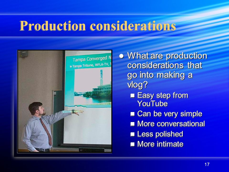 17 Production considerations What are production considerations that go into making a vlog.