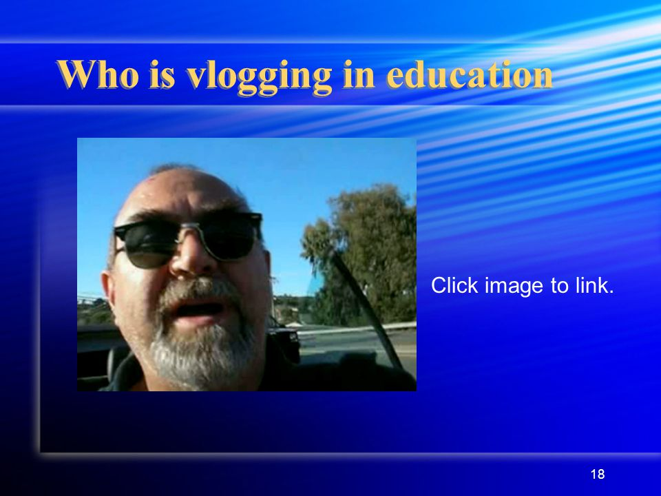 18 Who is vlogging in education Click image to link.