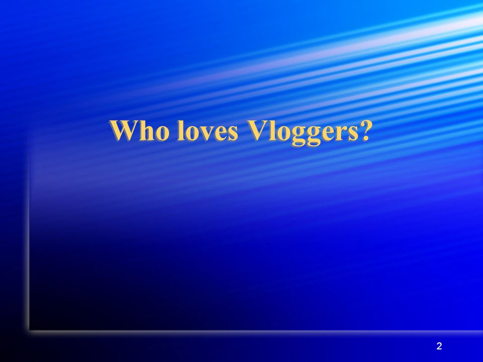 2 Who loves Vloggers