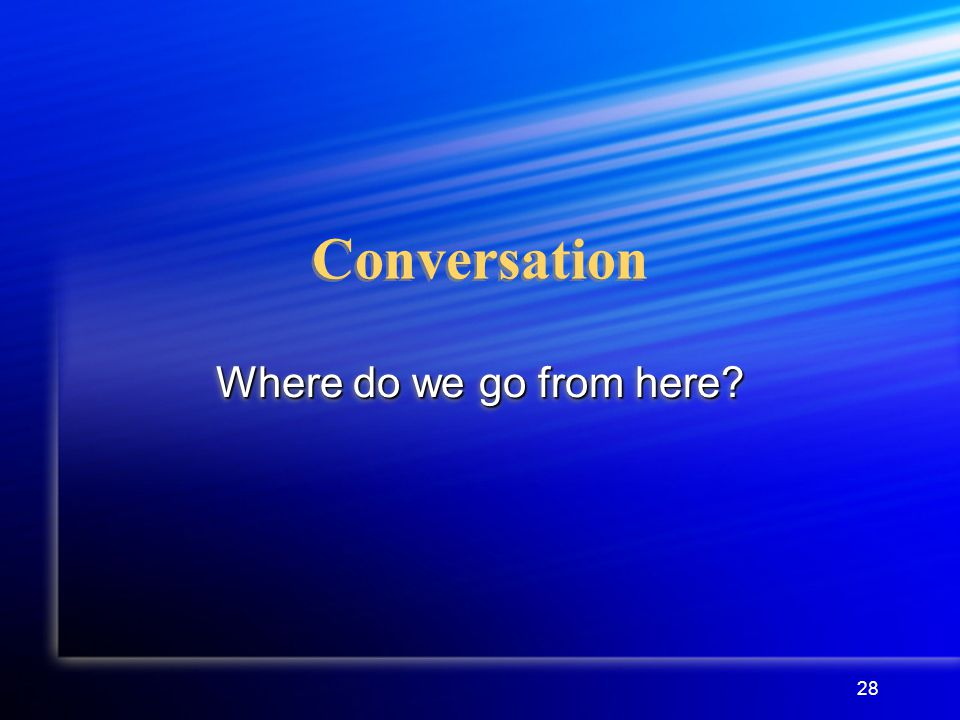 28 Conversation Where do we go from here