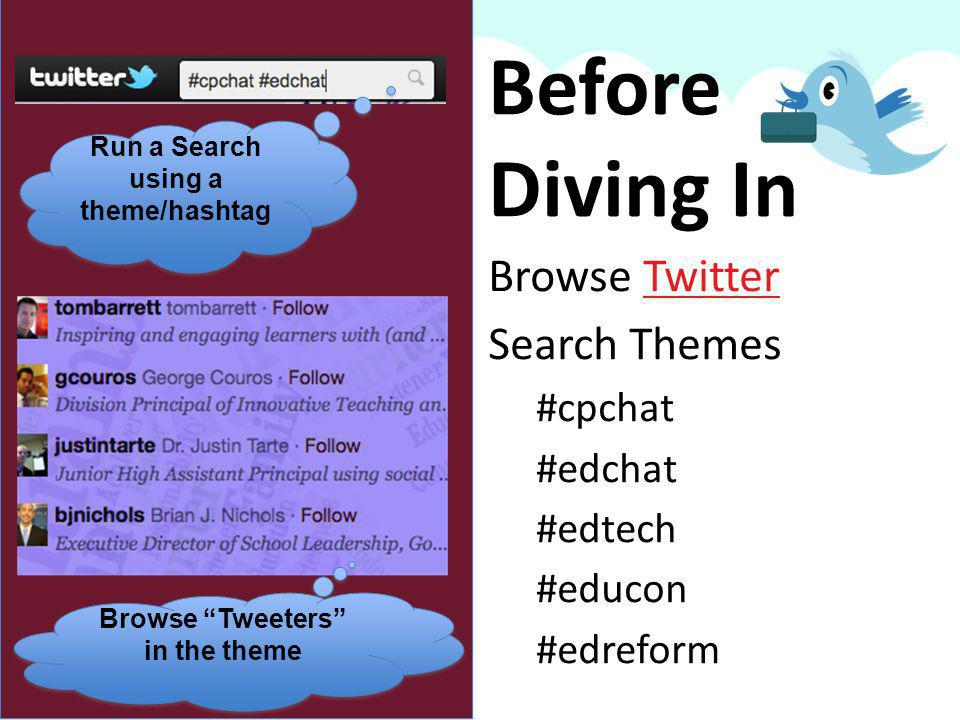 Browse TwitterTwitter Search Themes #cpchat #edchat #edtech #educon #edreform Before Diving In Run a Search using a theme/hashtag Browse Tweeters in the theme