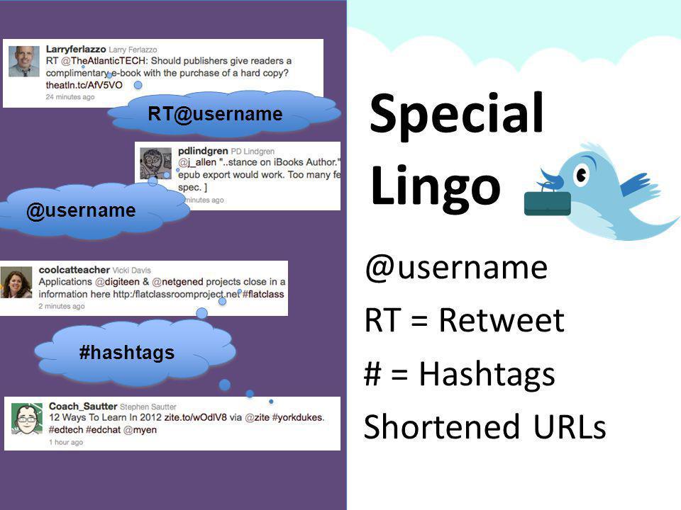 @username RT = Retweet # = Hashtags Shortened URLs Special Lingo RT@username RT@username @username #hashtags