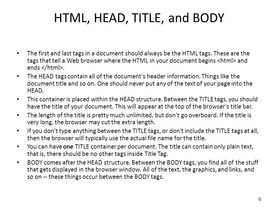 HTML, HEAD, TITLE, and BODY The first and last tags in a document should always be the HTML tags.