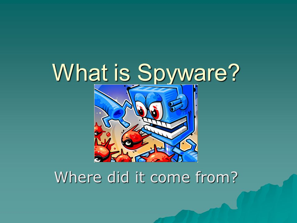 What is Spyware? Where did it come from?