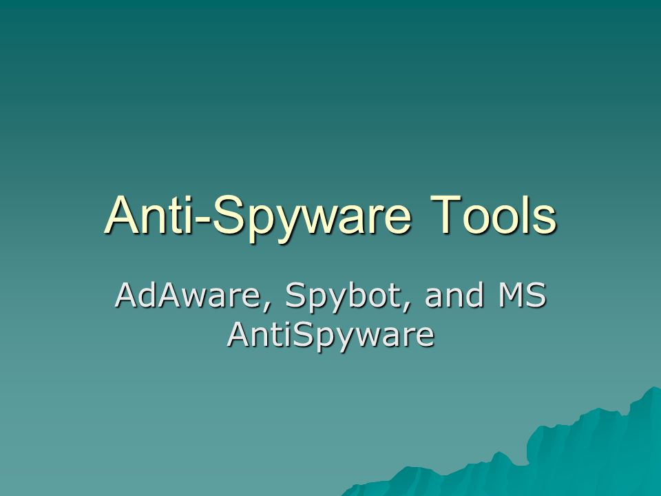 Anti-Spyware Tools AdAware, Spybot, and MS AntiSpyware