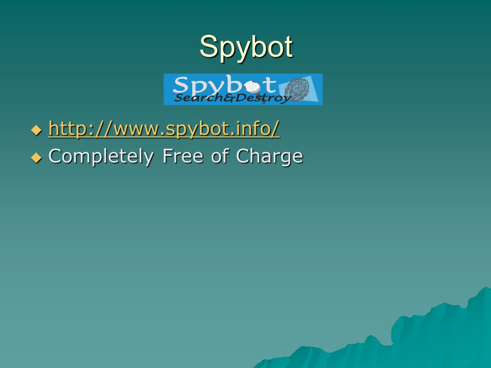 Spybot  http://www.spybot.info/ http://www.spybot.info/  Completely Free of Charge