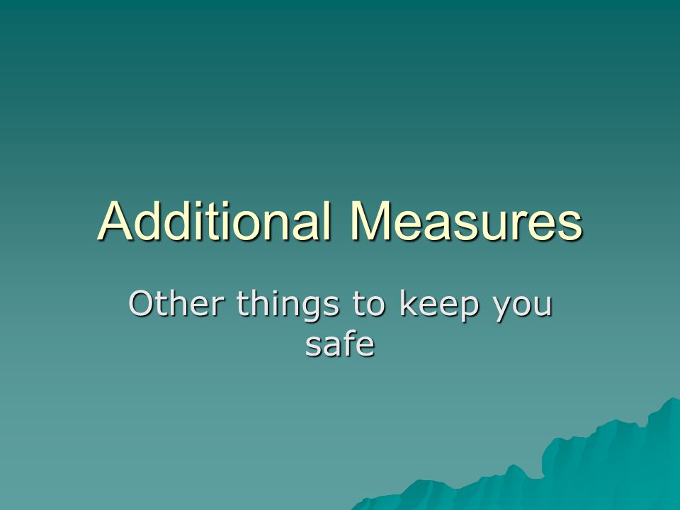 Additional Measures Other things to keep you safe