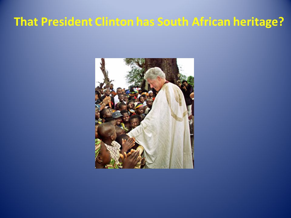 That President Clinton has South African heritage?