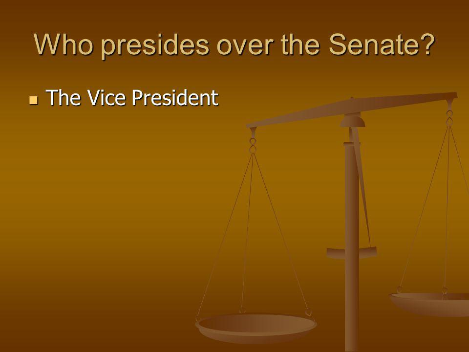 Who presides over the Senate? The Vice President The Vice President