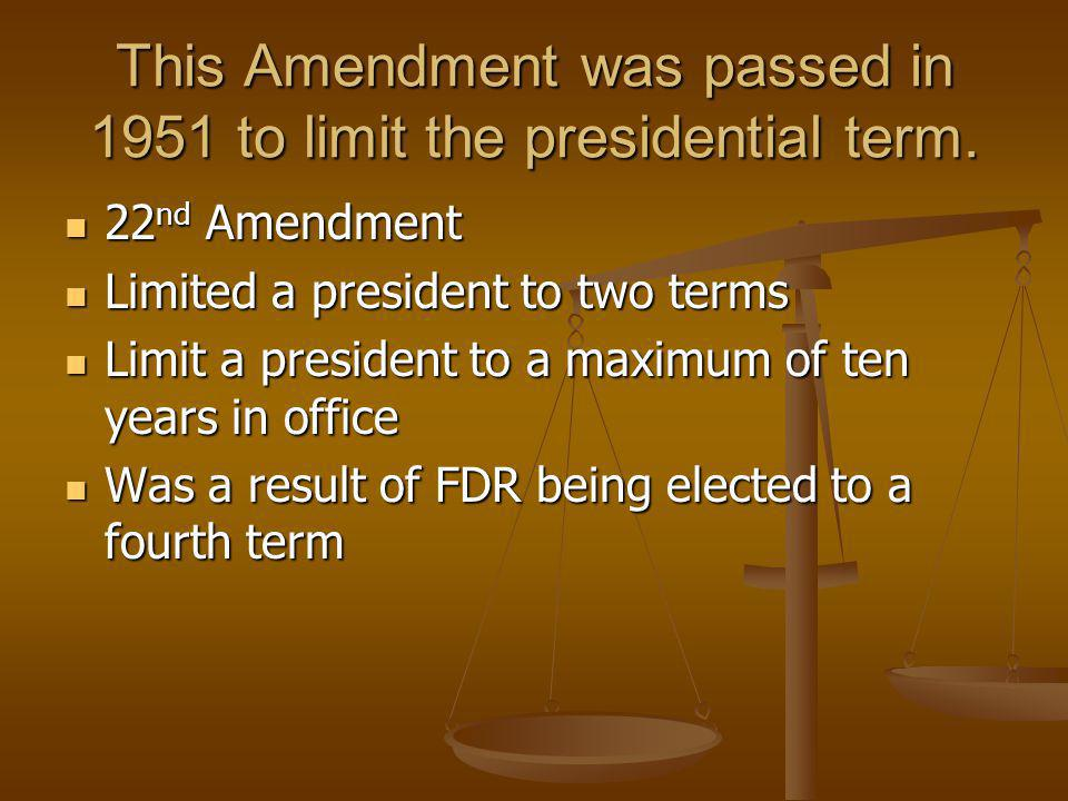 This Amendment was passed in 1951 to limit the presidential term. 22 nd Amendment 22 nd Amendment Limited a president to two terms Limited a president