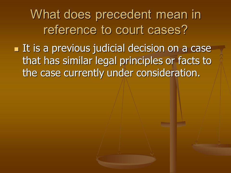 What does precedent mean in reference to court cases? It is a previous judicial decision on a case that has similar legal principles or facts to the c