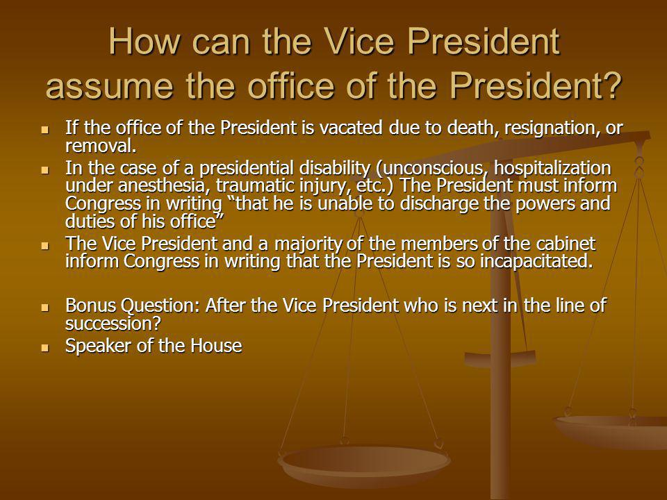 How can the Vice President assume the office of the President? If the office of the President is vacated due to death, resignation, or removal. If the