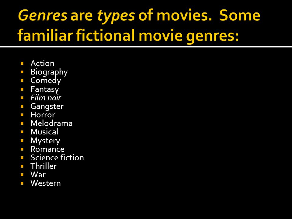  Action  Biography  Comedy  Fantasy  Film noir  Gangster  Horror  Melodrama  Musical  Mystery  Romance  Science fiction  Thriller  War 