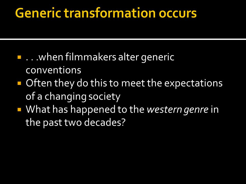...when filmmakers alter generic conventions  Often they do this to meet the expectations of a changing society  What has happened to the western g