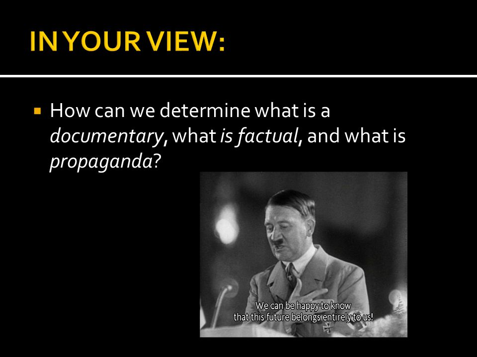  How can we determine what is a documentary, what is factual, and what is propaganda