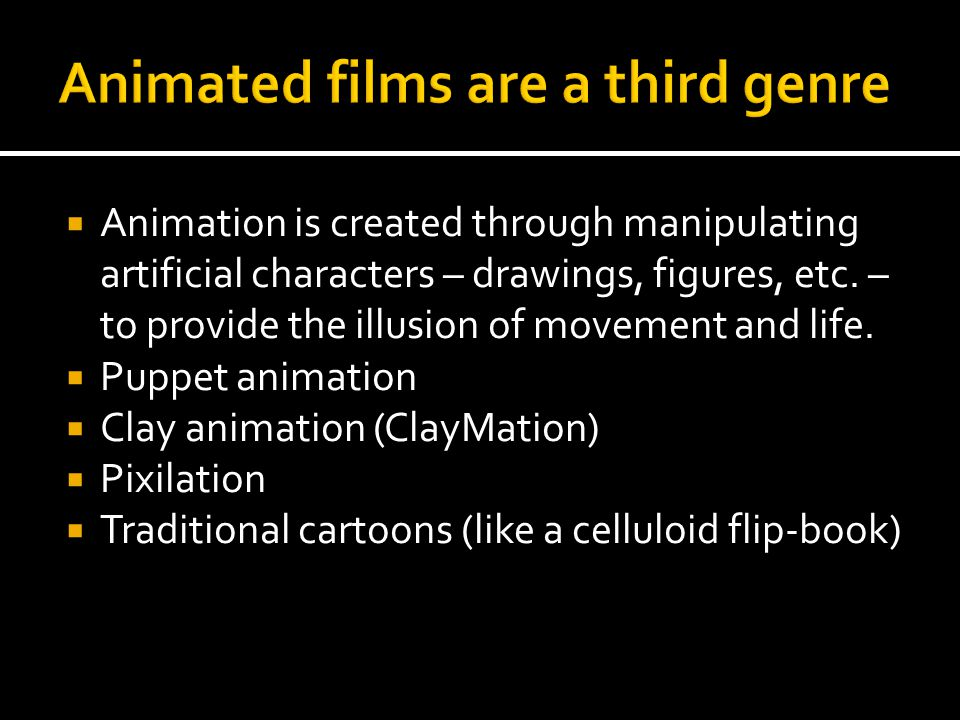  Animation is created through manipulating artificial characters – drawings, figures, etc. – to provide the illusion of movement and life.  Puppet a