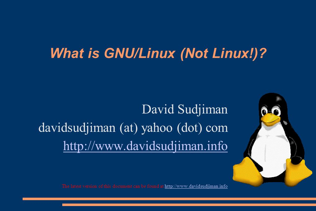 What is GNU/Linux (Not Linux!)? Questions and Answers http://www.davidsudjiman.info 12