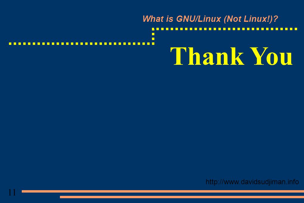 What is GNU/Linux (Not Linux!) Thank You http://www.davidsudjiman.info 11
