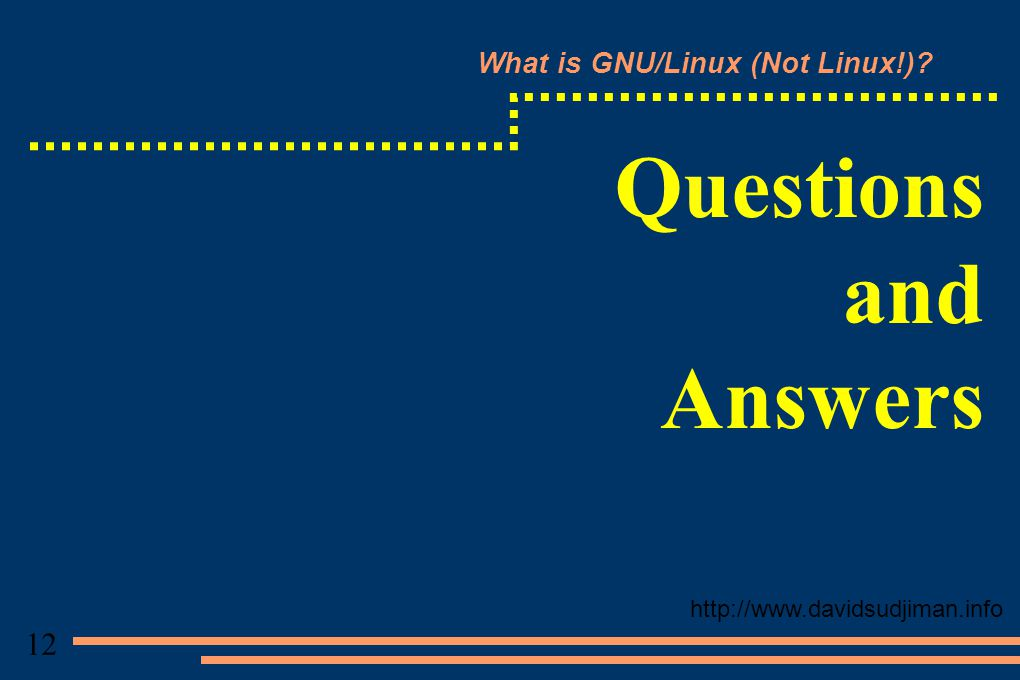 What is GNU/Linux (Not Linux!) Questions and Answers http://www.davidsudjiman.info 12