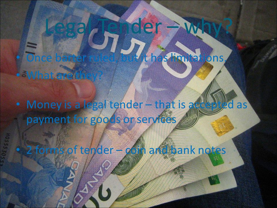 Legal Tender – why? Once barter ruled, but it has limitations. What are they? Money is a legal tender – that is accepted as payment for goods or servi