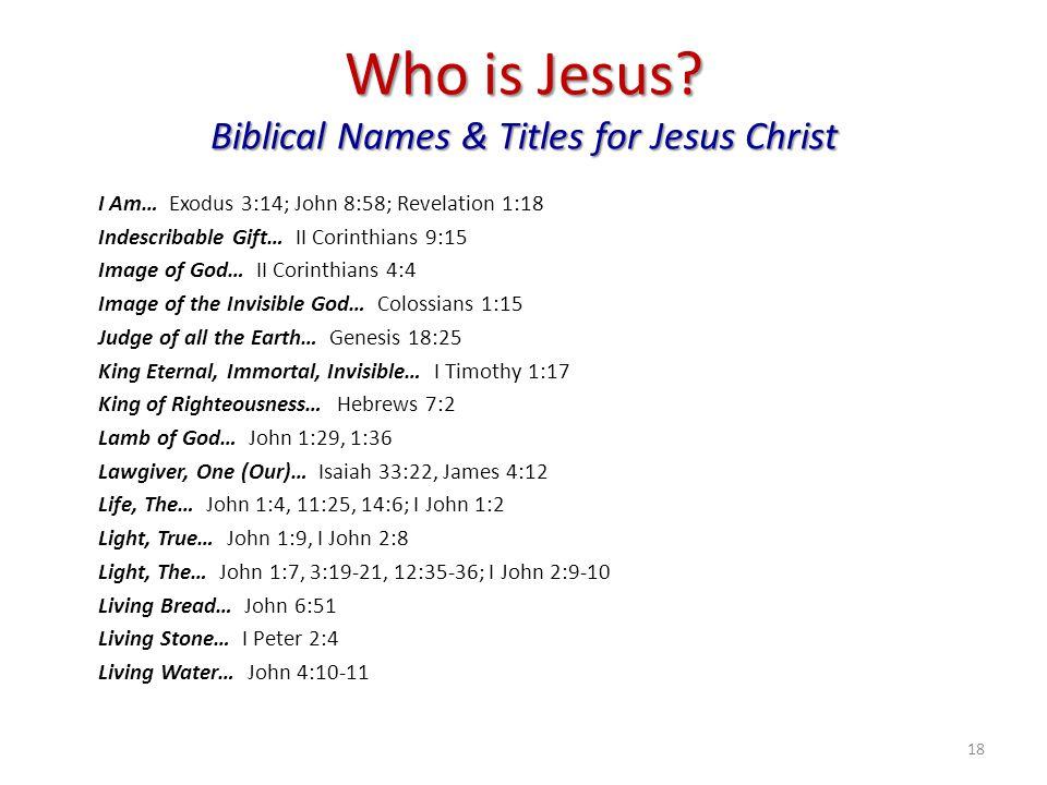 Who is Jesus? Biblical Names & Titles for Jesus Christ I Am… Exodus 3:14; John 8:58; Revelation 1:18 Indescribable Gift… II Corinthians 9:15 Image of