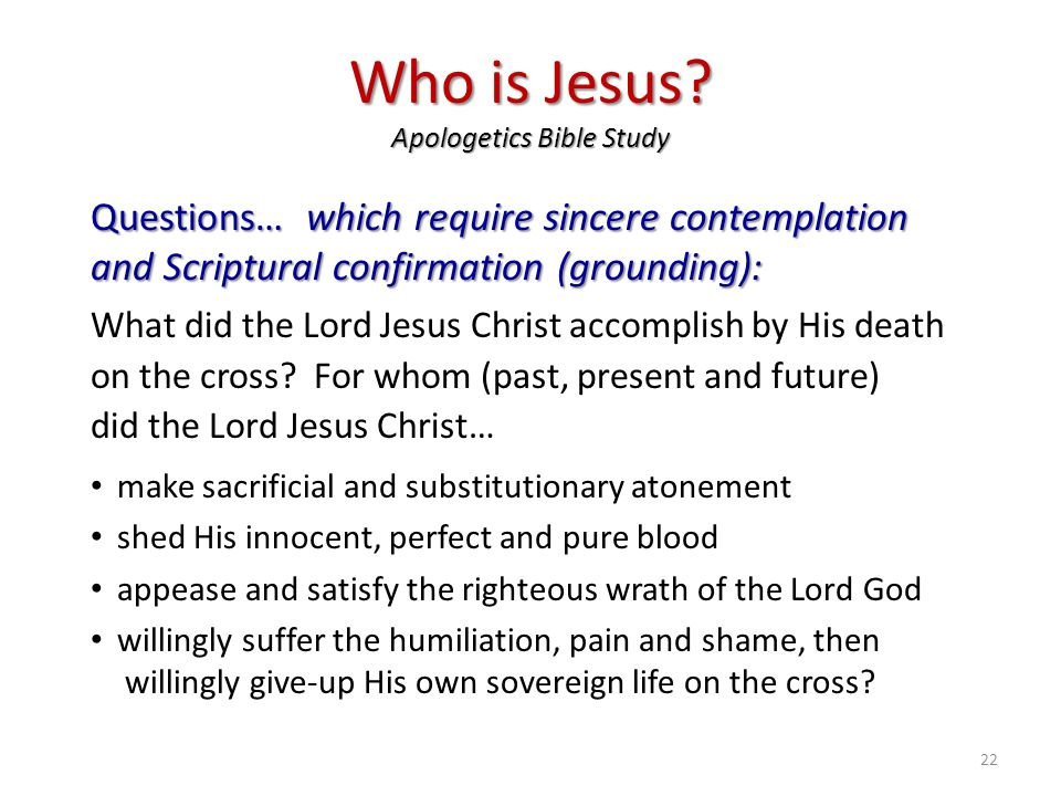 Who is Jesus? Apologetics Bible Study Questions… which require sincere contemplation and Scriptural confirmation (grounding): What did the Lord Jesus