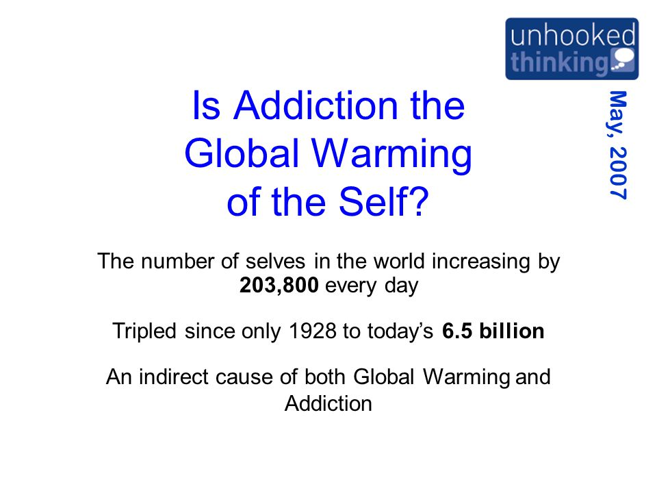 May, 2007 Is Addiction the Global Warming of the Self.