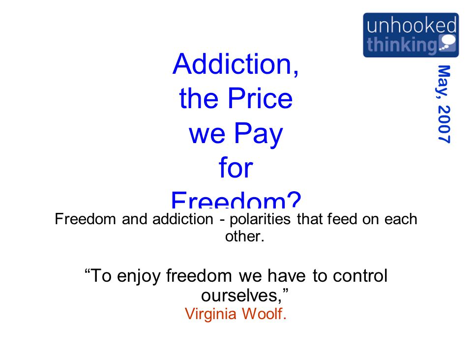May, 2007 Addiction, the Price we Pay for Freedom.