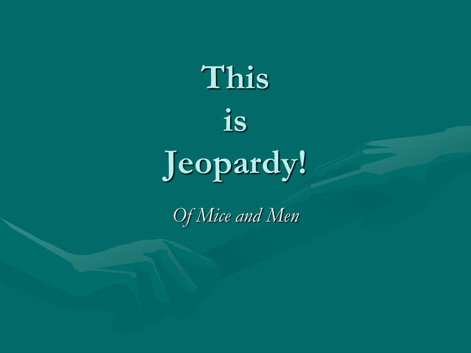 This is Jeopardy! Of Mice and Men