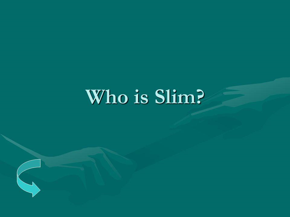 Who is Slim