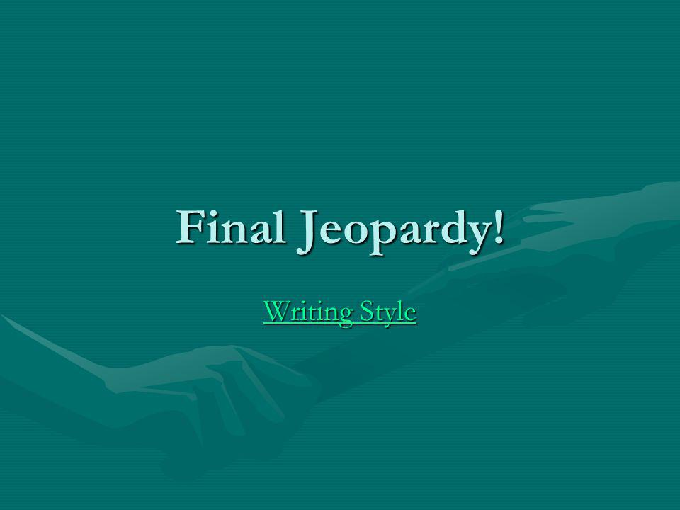 Final Jeopardy! Writing Style Writing Style