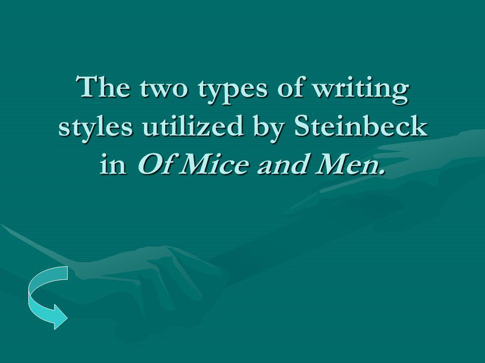 The two types of writing styles utilized by Steinbeck in Of Mice and Men.