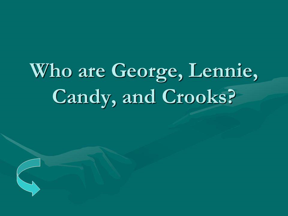 Who are George, Lennie, Candy, and Crooks